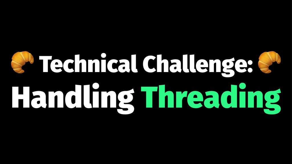 ! Technical Challenge: Handling Threading