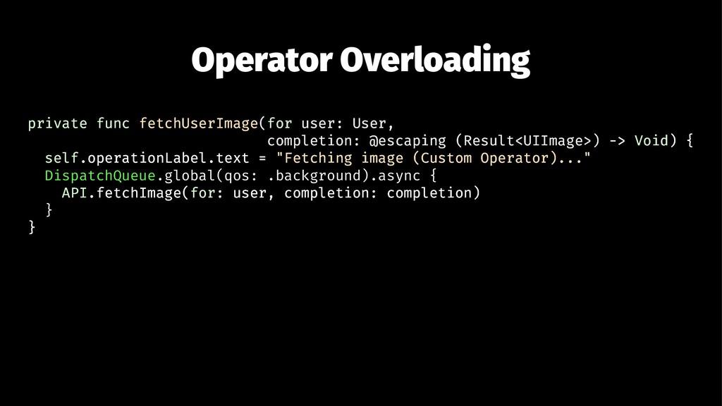 Operator Overloading private func fetchUserImag...
