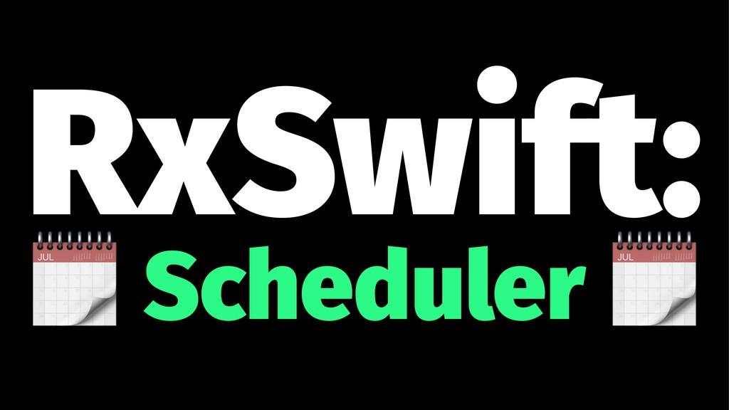 RxSwift: ! Scheduler