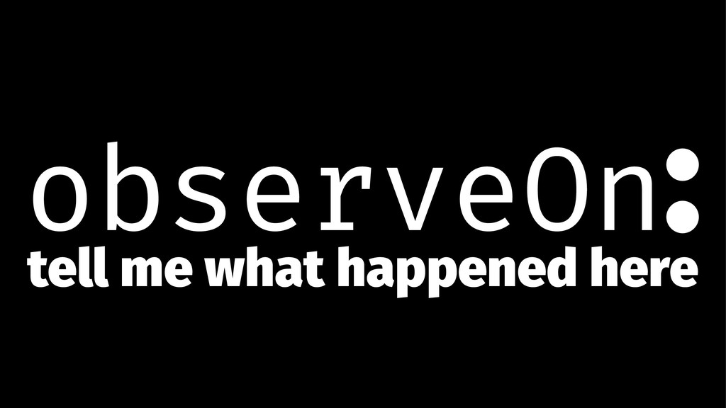 observeOn: tell me what happened here