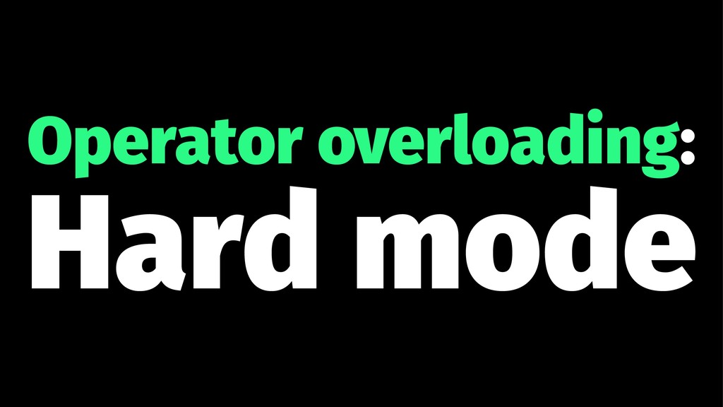 Operator overloading: Hard mode