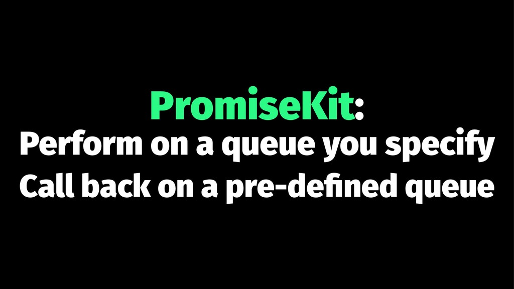 PromiseKit: Perform on a queue you specify Call...