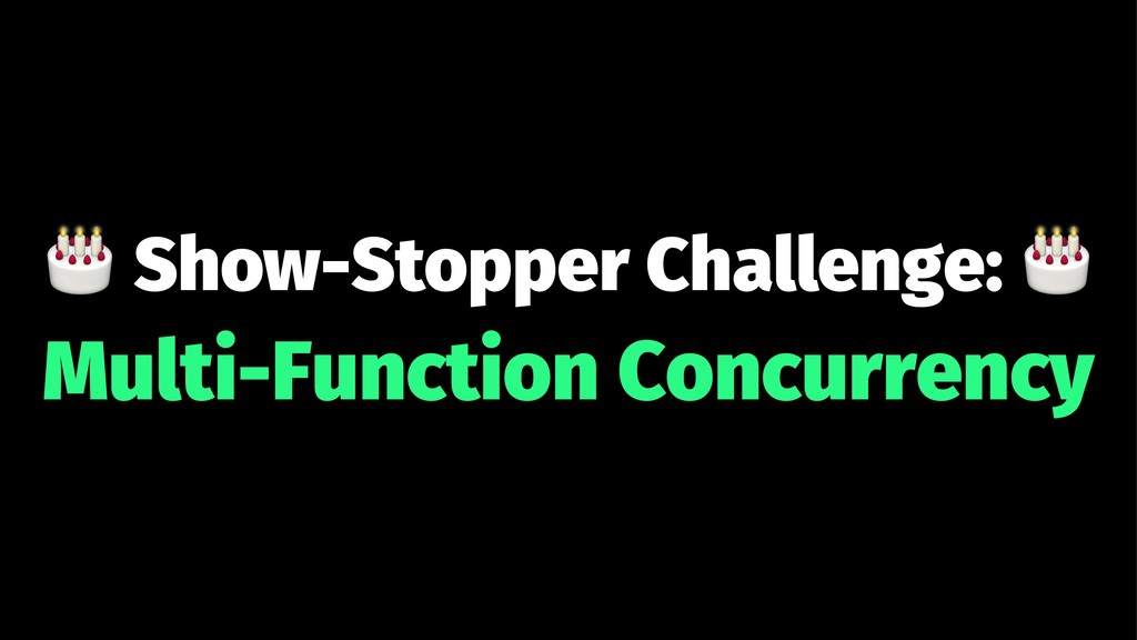 ! Show-Stopper Challenge: Multi-Function Concur...
