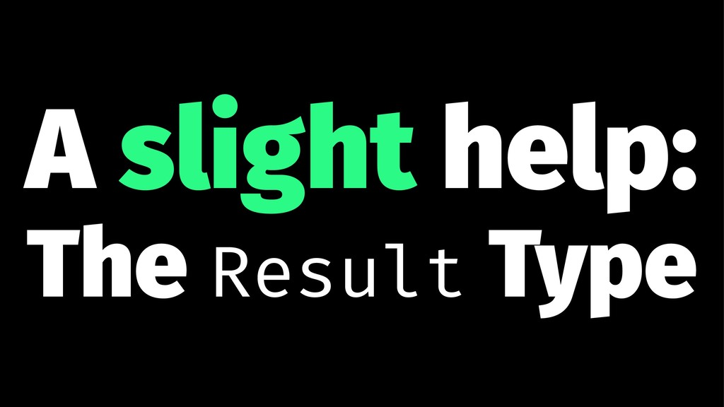 A slight help: The Result Type