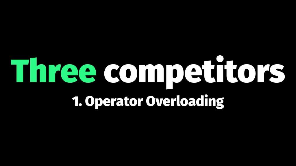 Three competitors 1. Operator Overloading