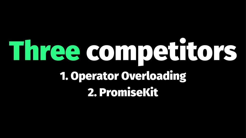 Three competitors 1. Operator Overloading 2. Pr...