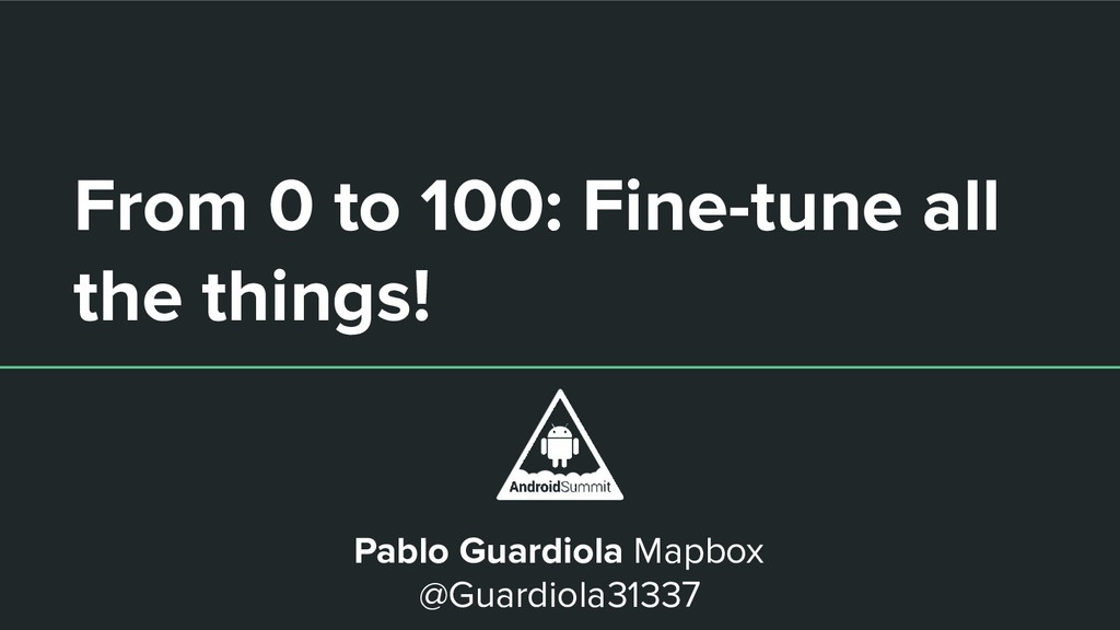 From 0 to 100: Fine-tune all the things! Pablo ...