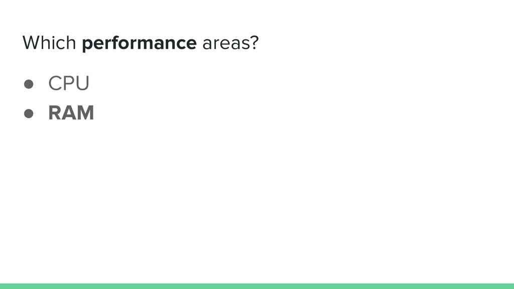 Which performance areas? ● CPU ● RAM