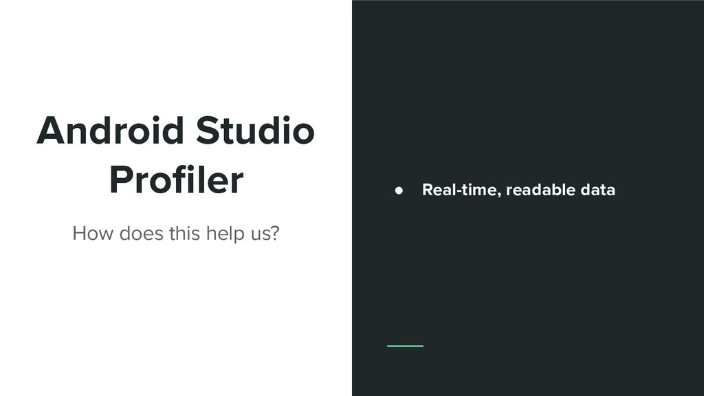 Android Studio Profiler How does this help us? ●...