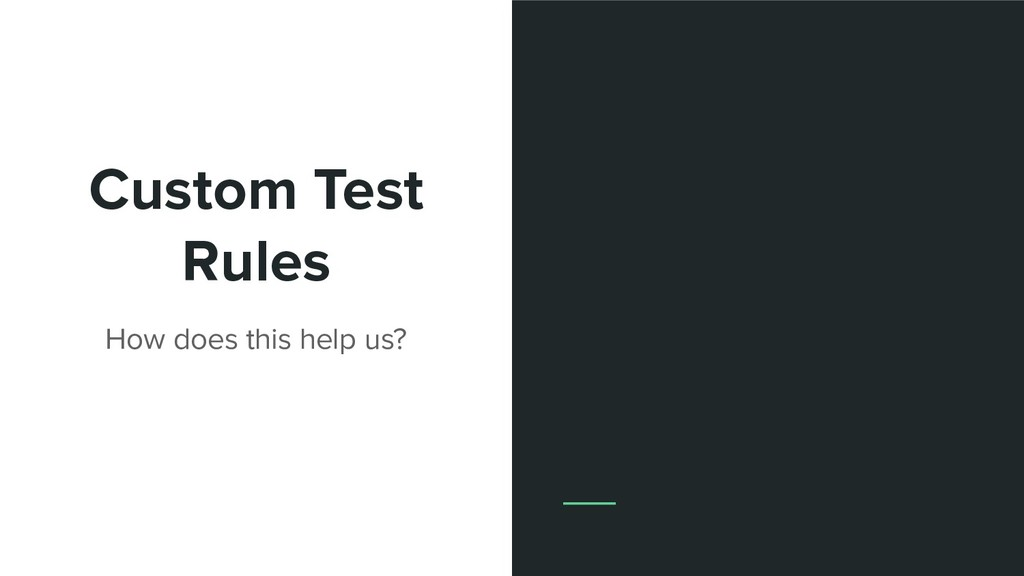 Custom Test Rules How does this help us?