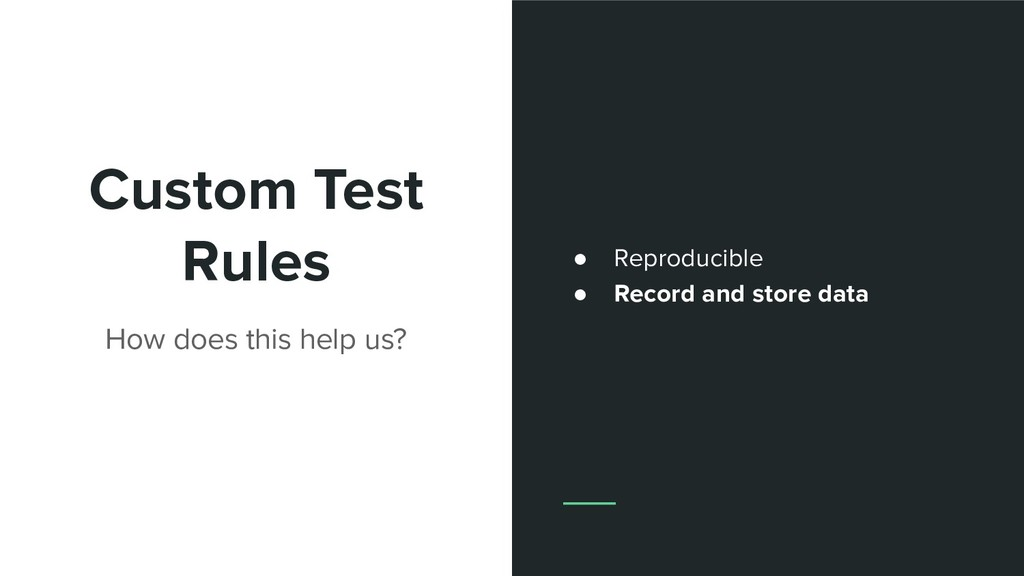 Custom Test Rules How does this help us? ● Repr...