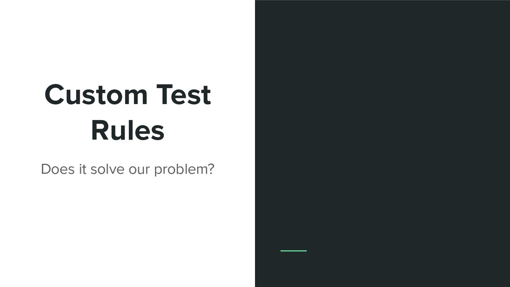 Custom Test Rules Does it solve our problem?