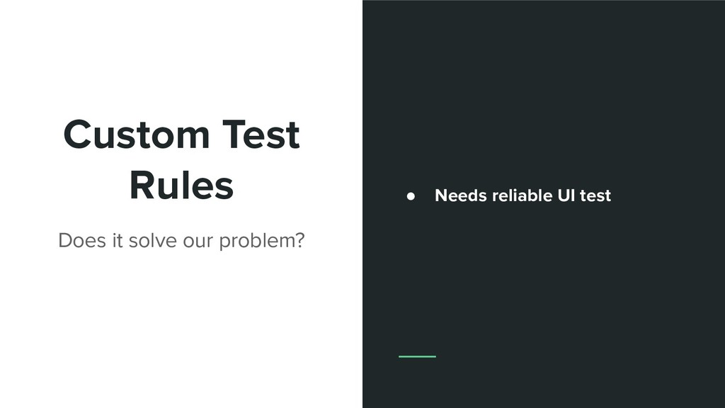 Custom Test Rules Does it solve our problem? ● ...