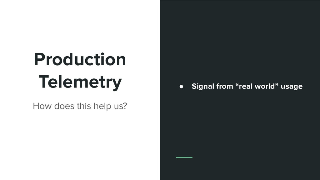 Production Telemetry How does this help us? ● S...