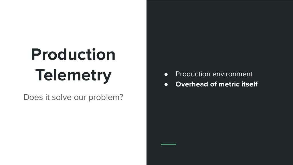 Production Telemetry Does it solve our problem?...