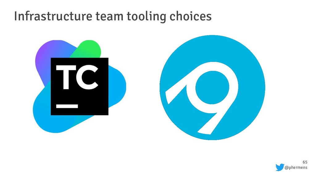 65 @phermens Infrastructure team tooling choices