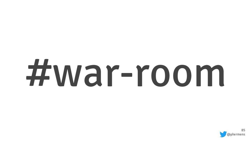 85 @phermens #war-room