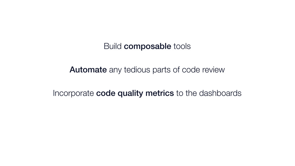 Build composable tools Automate any tedious par...
