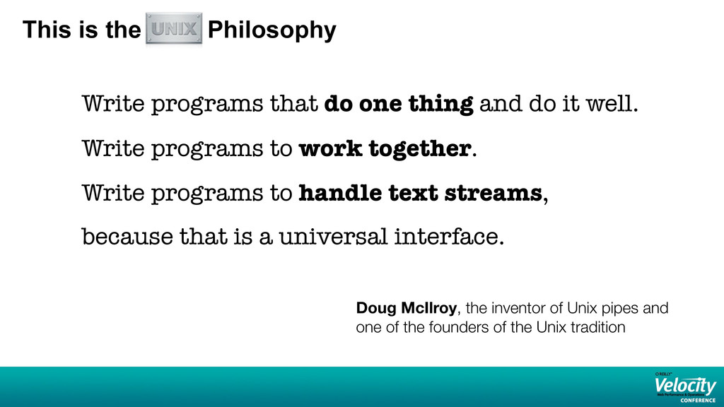 This is the Unix Philosophy Write programs that...