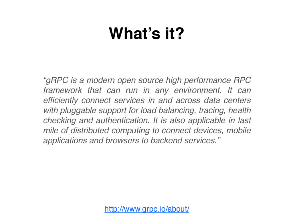 """http://www.grpc.io/about/ What's it? """"gRPC is a..."""