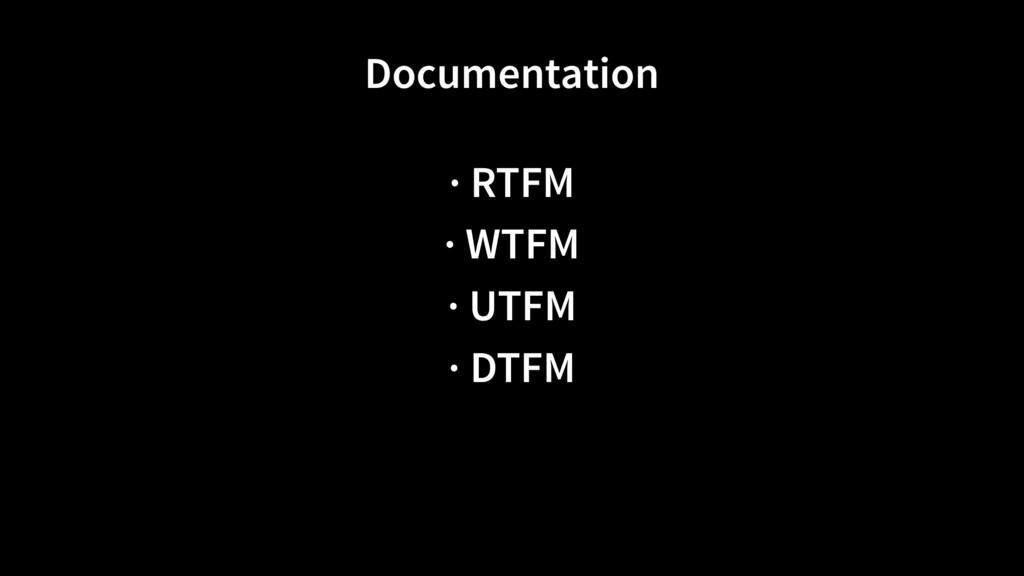 Documentation · RTFM · WTFM · UTFM · DTFM