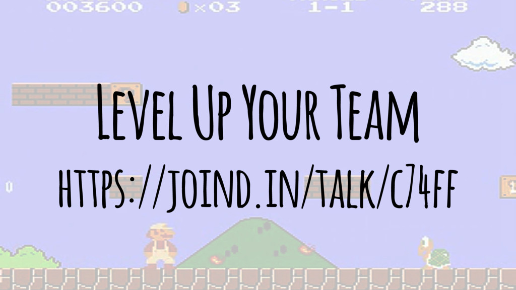 Level Up Your Team https://joind.in/talk/c74ff