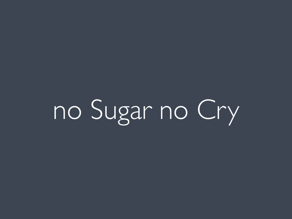no Sugar no Cry
