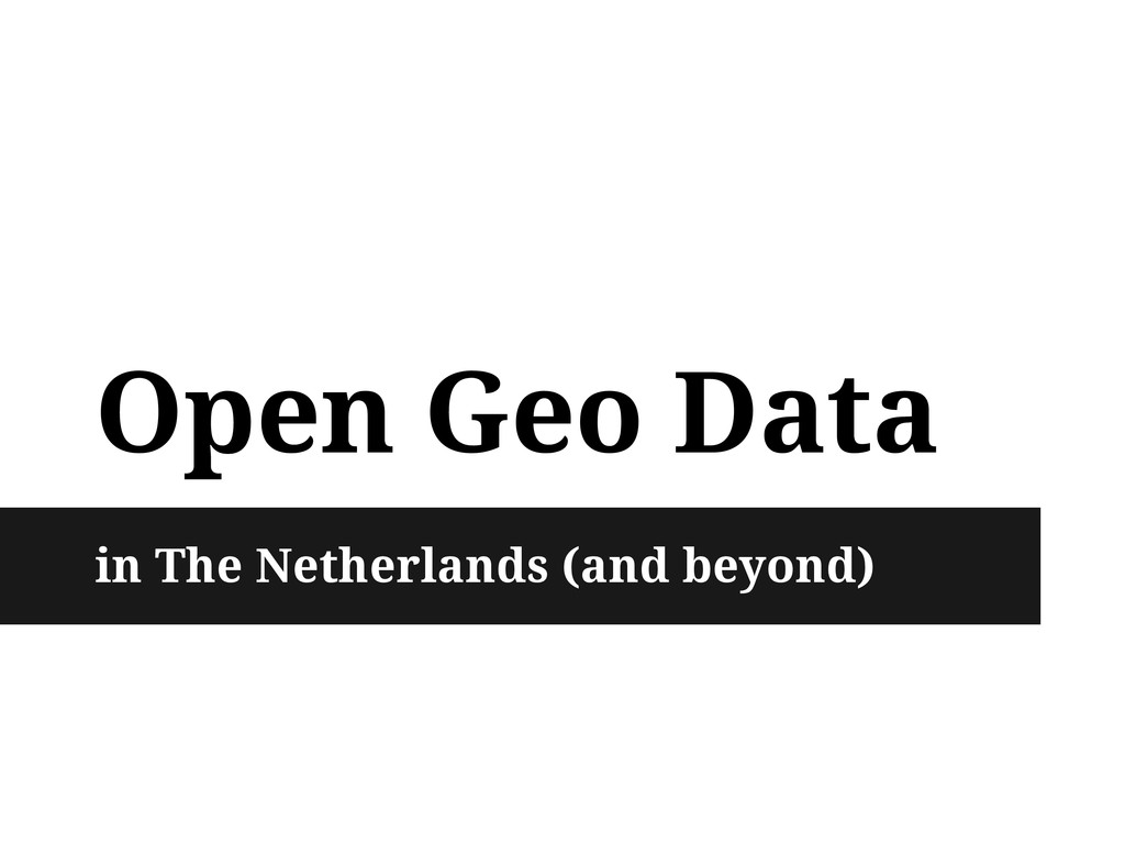 Open Geo Data in The Netherlands (and beyond)