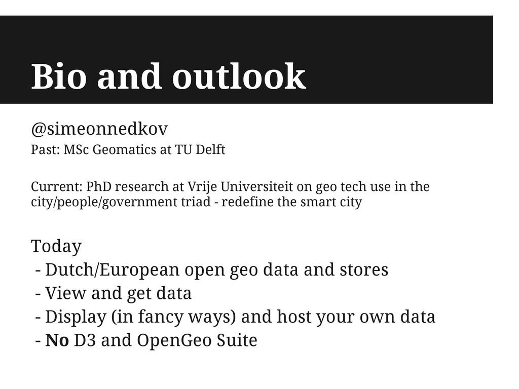 Bio and outlook @simeonnedkov Past: MSc Geomati...