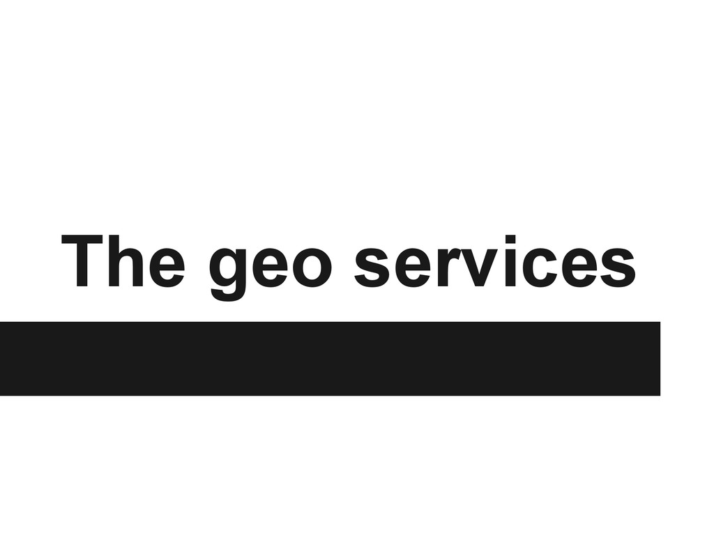 The geo services