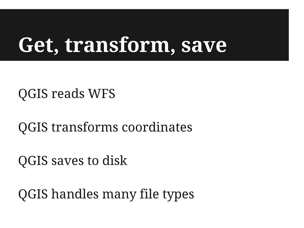 Get, transform, save QGIS reads WFS QGIS transf...