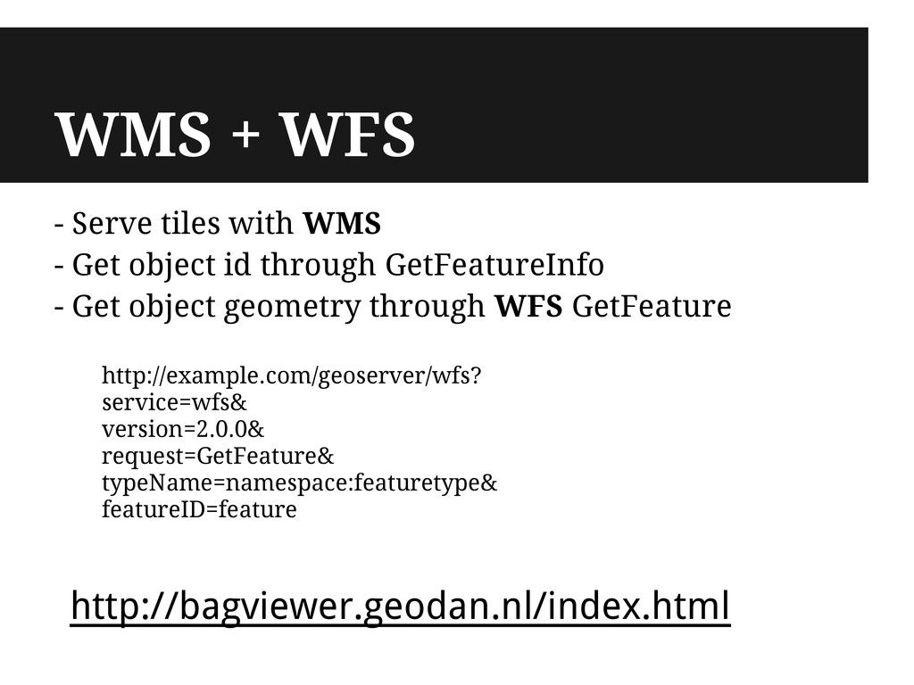 WMS + WFS - Serve tiles with WMS - Get object i...