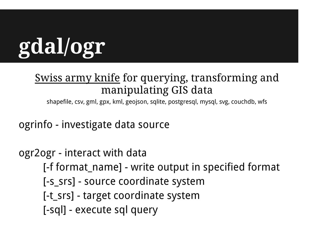 gdal/ogr Swiss army knife for querying, transfo...