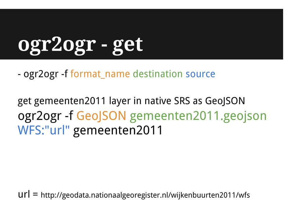 ogr2ogr - get - ogr2ogr -f format_name destinat...