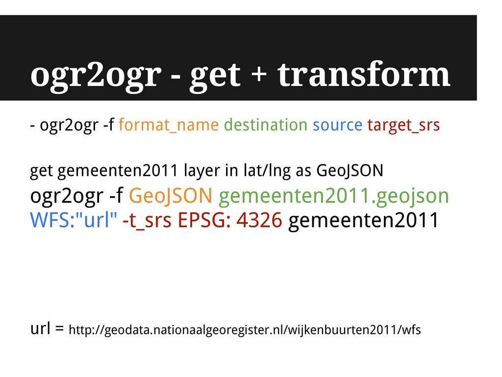 ogr2ogr - get + transform - ogr2ogr -f format_n...