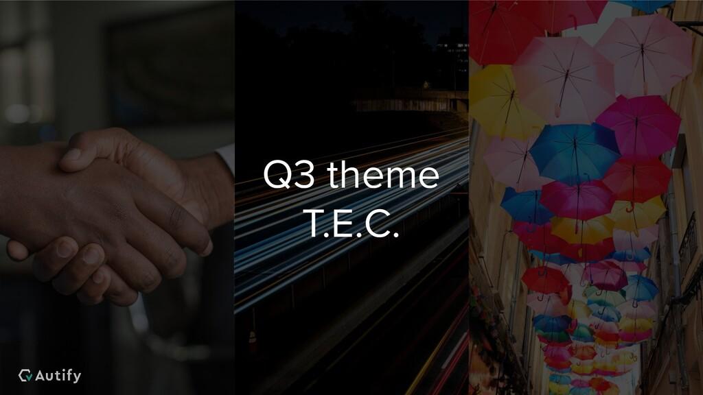 Q3 theme T.E.C.