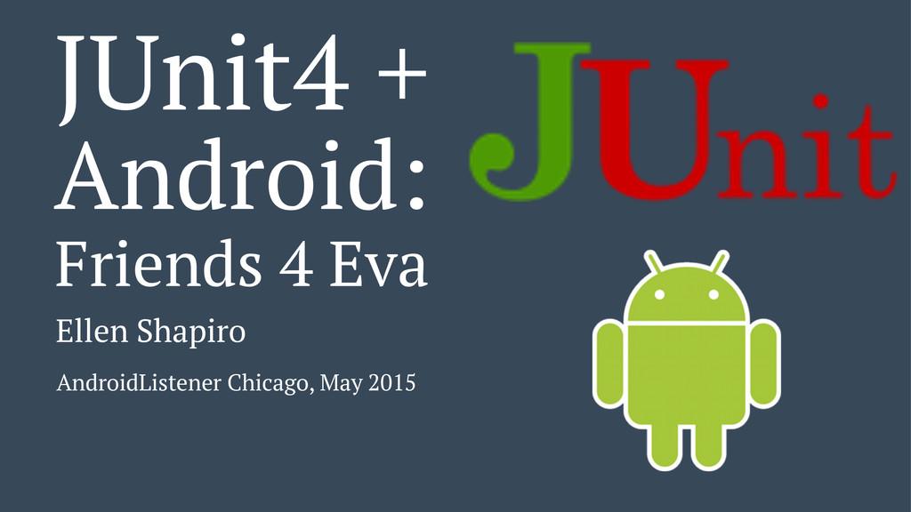 JUnit4 + Android: Friends 4 Eva Ellen Shapiro A...