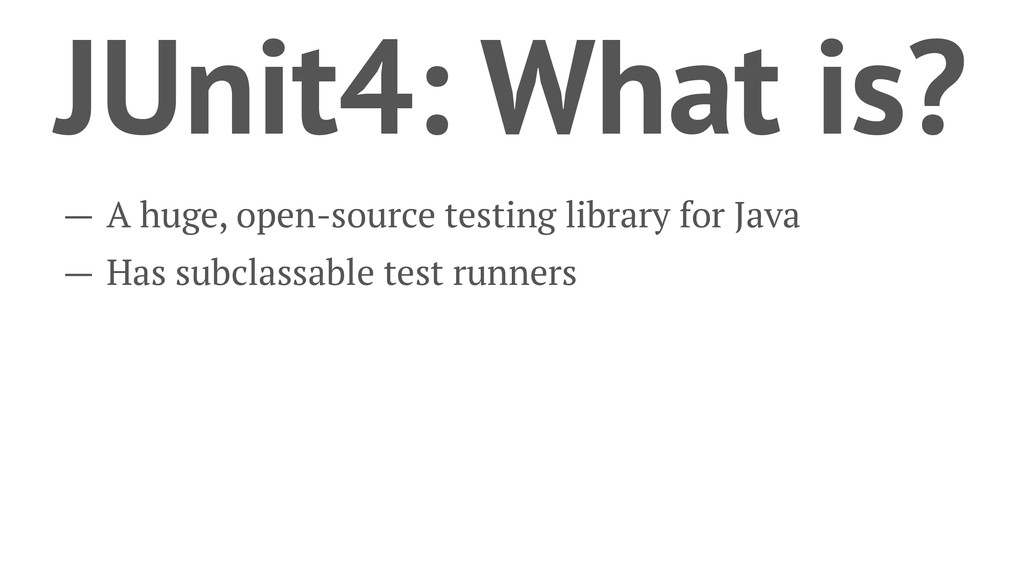 JUnit4: What is? — A huge, open-source testing ...