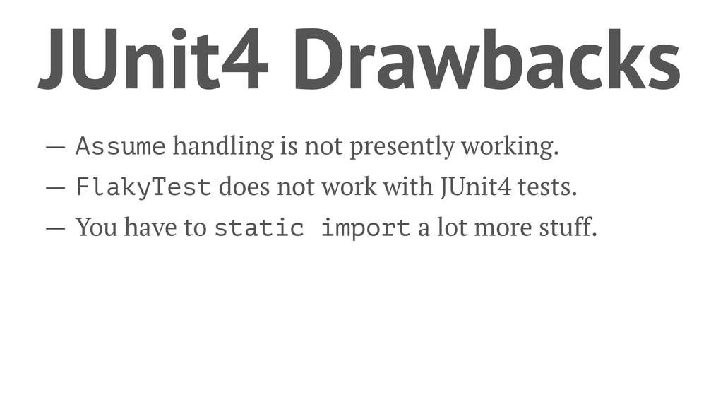 JUnit4 Drawbacks — Assume handling is not prese...