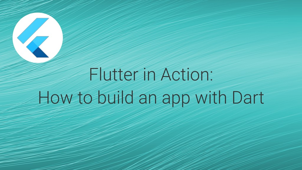 Flutter in Action: How to build an app with Dart