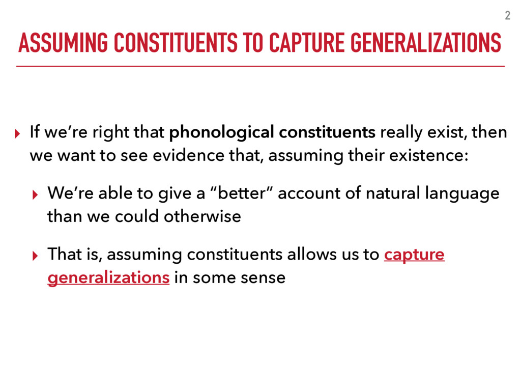 ASSUMING CONSTITUENTS TO CAPTURE GENERALIZATION...