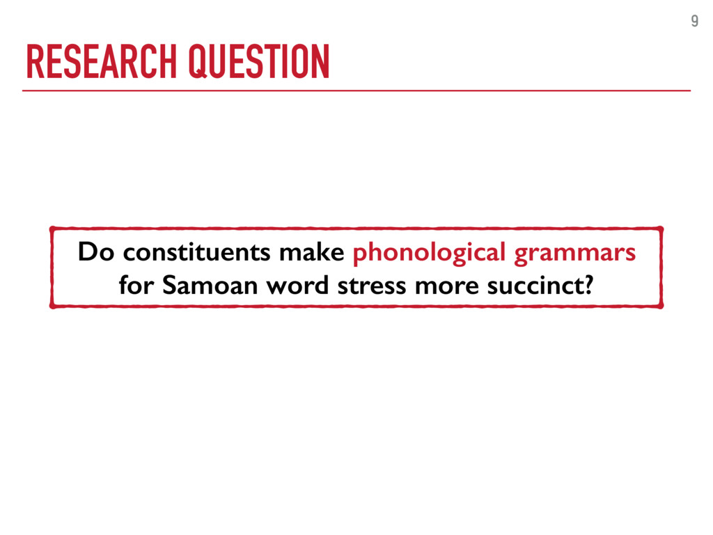 RESEARCH QUESTION 9 Do constituents make phonol...