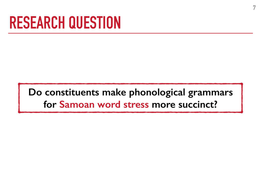 RESEARCH QUESTION 7 Do constituents make phonol...