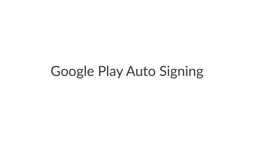 Google Play Auto Signing