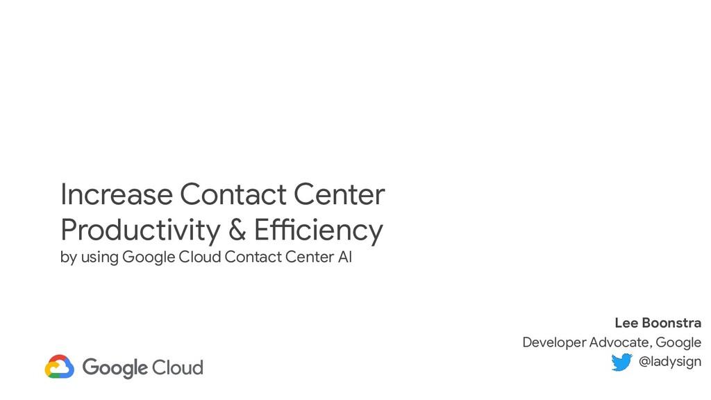 Increase Contact Center Productivity & Efficien...