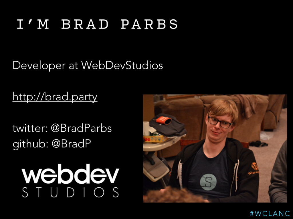 I ' M B R A D PA R B S Developer at WebDevStudi...