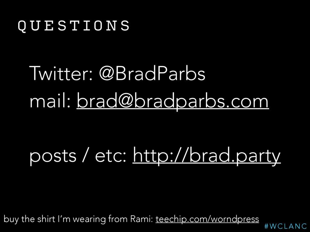 Q U E S T I O N S Twitter: @BradParbs mail: bra...