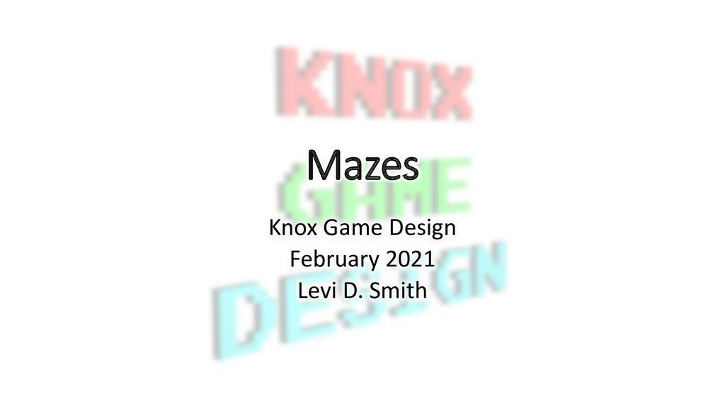 Mazes Knox Game Design February 2021 Levi D. Sm...