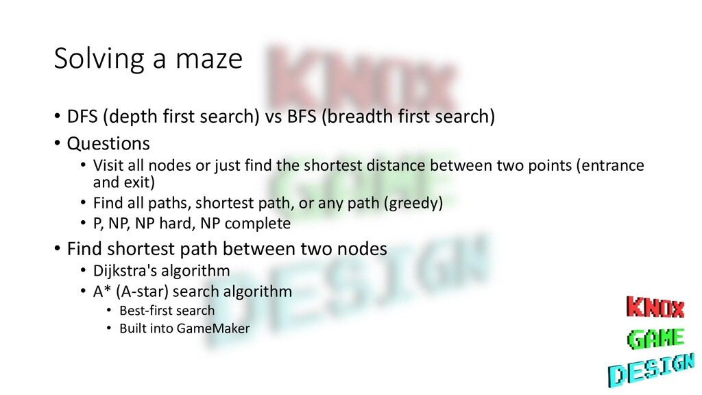 Solving a maze • DFS (depth first search) vs BF...
