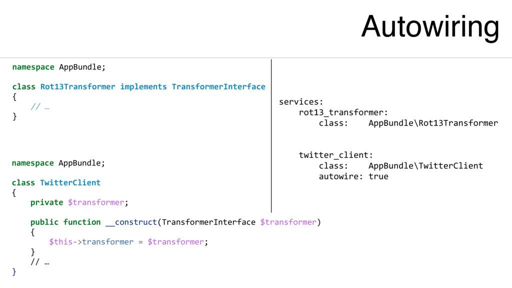 Autowiring services: rot13_transformer: class: ...
